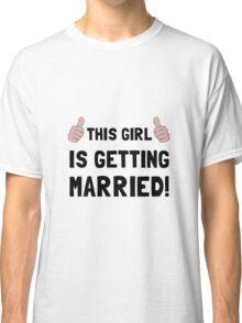 Girl Getting Married Classic T-Shirt