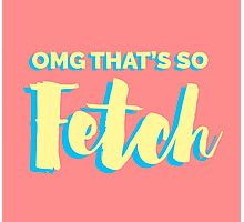 OMG That's So Fetch! Photographic Print