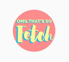 OMG That's So Fetch! Women's Relaxed Fit T-Shirt