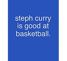 Steph Curry is good at basketball Photographic Print