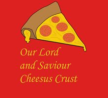 Our Lord and Saviour Cheesus Crust Unisex T-Shirt