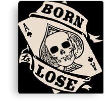 Born to Lose, Live to Win Canvas Print