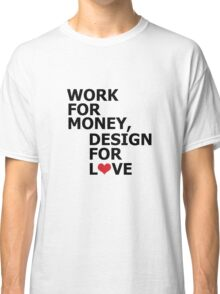 WORK FOR MONEY Classic T-Shirt