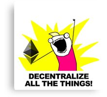Decentralize All The Things - Ethereum Fan Canvas Print