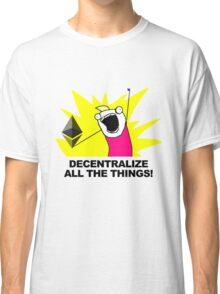 Decentralize All The Things - Ethereum Fan Classic T-Shirt