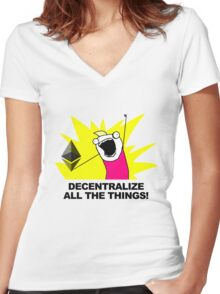 Decentralize All The Things - Ethereum Fan Women's Fitted V-Neck T-Shirt