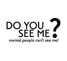 do you see me? normal people can't see me! Photographic Print