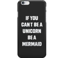 If you can't be a unicorn, be a mermaid  iPhone Case/Skin