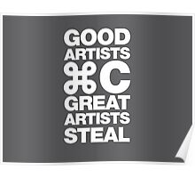 Good artists copy, great artists steal Poster