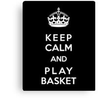 Keep Calm and play basket Canvas Print