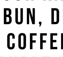 Put Your Hair Up In A Bun, Drink Some Coffee And Handle It. Sticker
