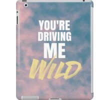 YOU'RE DRIVING ME WILD iPad Case/Skin