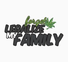 Forget Marijuana, Legalize my Family Baby Tee