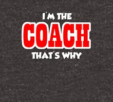 I'm the Coach that's Why Unisex T-Shirt