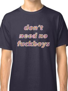 Don't Need No Fuckboys Classic T-Shirt
