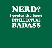 Nerd - I prefer the term Intellectual Badass Unisex T-Shirt