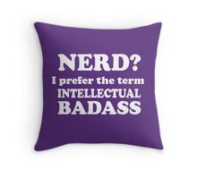 Nerd - I prefer the term Intellectual Badass Throw Pillow