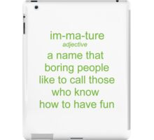 Immature. A Name Boring People Call Fun People iPad Case/Skin