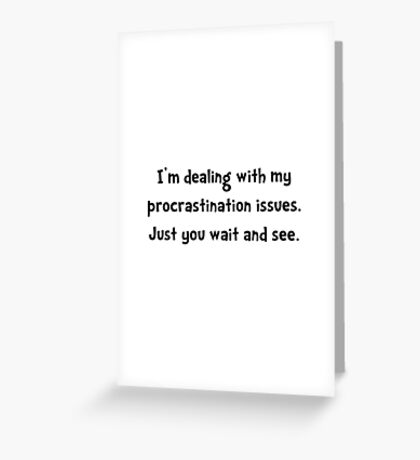 Procrastination Issues Greeting Card