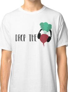 Drop the Beet Classic T-Shirt