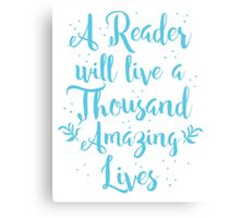 A reader will live a thousand amazing lives Canvas Print