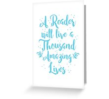A reader will live a thousand amazing lives Greeting Card
