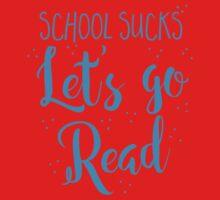 School sucks let's go READ Kids Tee