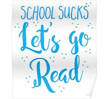 School sucks let's go READ Poster