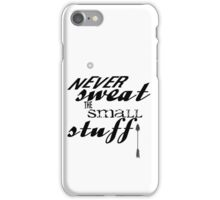 Never Sweat The Small Stuff iPhone Case/Skin