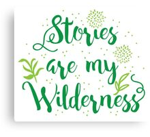 Stories are my Wilderness Canvas Print