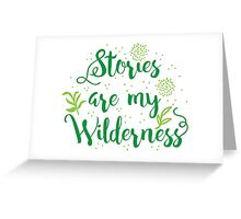 Stories are my Wilderness Greeting Card