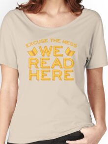 Excuse the Mess We READ HERE Women's Relaxed Fit T-Shirt