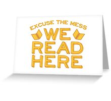 Excuse the Mess We READ HERE Greeting Card