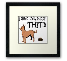 I Said Sit, Puppy! Sit! Framed Print