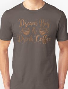 DREAM BIG and DRINK COFFEE T-Shirt