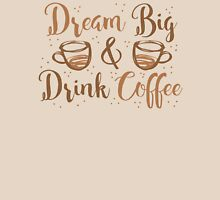 DREAM BIG and DRINK COFFEE Womens Fitted T-Shirt