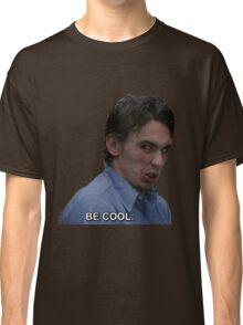 BE COOL. Classic T-Shirt