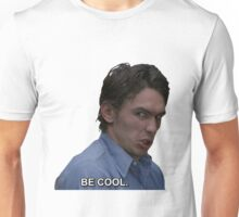 BE COOL. Unisex T-Shirt