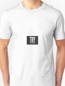 Just try hard Unisex T-Shirt