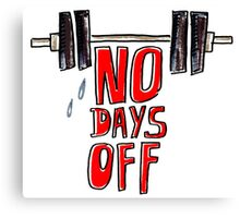 No days off Canvas Print