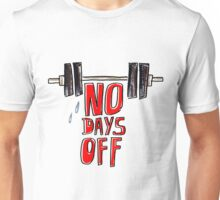 No days off Unisex T-Shirt
