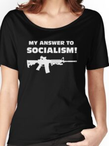 My Answer to Socialism! Women's Relaxed Fit T-Shirt