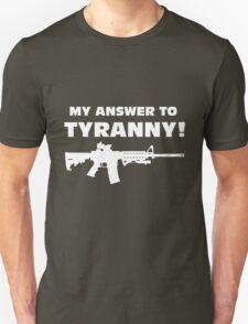 My Answer to Tyranny! Unisex T-Shirt