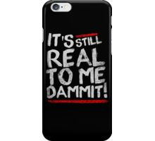 IT'S STILL REAL TO ME DAMMIT! iPhone Case/Skin