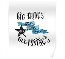 Big Things Often Have Small Beginnings Poster