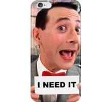 Pee Wee Herman - I Need It iPhone Case/Skin