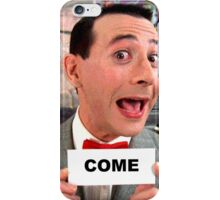 Pee Wee Herman - Come iPhone Case/Skin