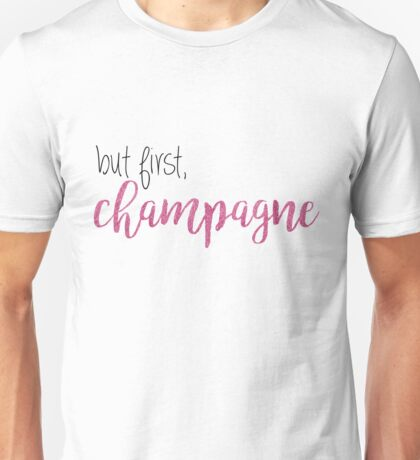 but first, champagne Unisex T-Shirt