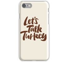 """""""Let's Talk Turkey"""" Thanksgiving Dinner or Business Meeting Hand Lettering iPhone Case/Skin"""