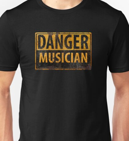 """DANGER, MUSICIAN"" Rusty Metal Sign - Distressed - Black Yellow Unisex T-Shirt"